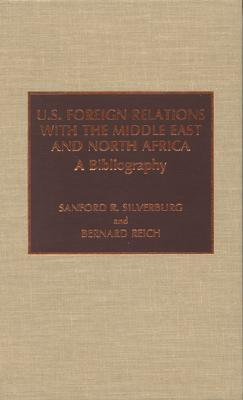 U.S. Foreign Relations with the Middle East and North Africa: A Bibliography - Silverburg, Sanford R