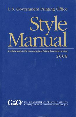 U. S. Government Printing Office Style Manual: An Official Guide to the Form and Style of Federal Government Printing, 2008 (Hardcover) - U S Government Printing Office (Compiled by)