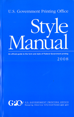 U. S. Government Printing Office Style Manual: An Official Guide to the Form and Style of Federal Government Printing - U S Government Printing Office (Compiled by)