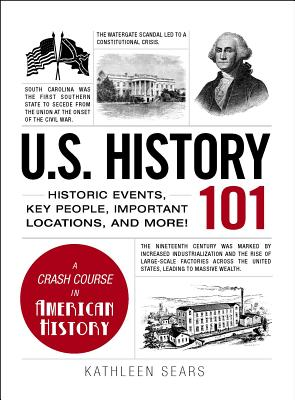 U.S. History 101: Historic Events, Key People, Improtant Locations, and More! - Sears, Kathleen