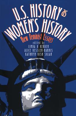 U.S. History as Women's History: New Feminist Essays - Kerber, Linda K (Editor), and Kessler-Harris, Alice (Editor), and Sklar, Kathryn Kish (Editor)