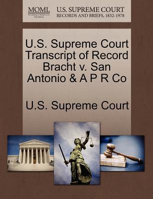 U.S. Supreme Court Transcript of Record Bracht V. San Antonio & A P R Co - U S Supreme Court (Creator)