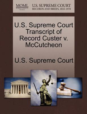 U.S. Supreme Court Transcript of Record Custer V. McCutcheon - U S Supreme Court (Creator)