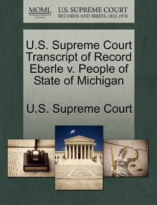 U.S. Supreme Court Transcript of Record Eberle V. People of State of Michigan - U S Supreme Court (Creator)