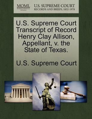 U.S. Supreme Court Transcript of Record Henry Clay Allison, Appellant, V. the State of Texas. - U S Supreme Court (Creator)