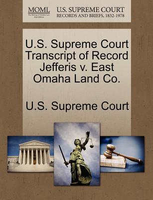 U.S. Supreme Court Transcript of Record Jefferis V. East Omaha Land Co. - U S Supreme Court (Creator)