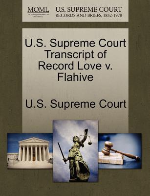 U.S. Supreme Court Transcript of Record Love V. Flahive - U S Supreme Court (Creator)