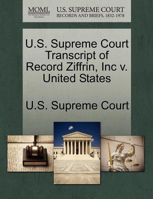 U.S. Supreme Court Transcript of Record Ziffrin, Inc V. United States - U S Supreme Court (Creator)