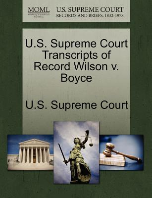 U.S. Supreme Court Transcripts of Record Wilson V. Boyce - U S Supreme Court (Creator)