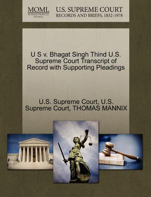 U S V. Bhagat Singh Thind U.S. Supreme Court Transcript of Record with Supporting Pleadings - Mannix, Thomas, and U S Supreme Court (Creator)