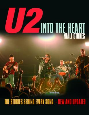 U2: Into the Heart: The Stories Behind Every Song - Stokes, Niall