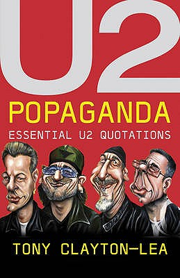 U2 Popaganda: Essential U2 Quotations - Clayton-Lea, Tony