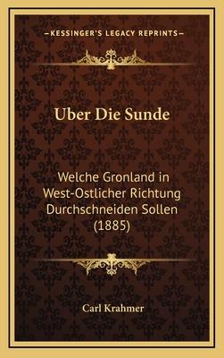 Uber Die Sunde: Welche Gronland in West-Ostlicher Richtung Durchschneiden Sollen (1885) - Krahmer, Carl