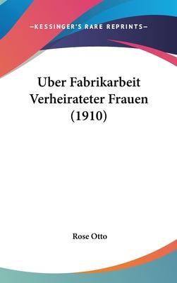 Uber Fabrikarbeit Verheirateter Frauen (1910) - Otto, Rose