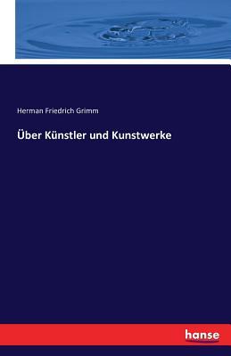Uber Kunstler Und Kunstwerke - Grimm, Herman Friedrich