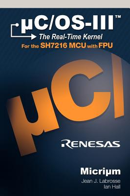Uc/OS-III: The Real-Time Kernel and the Renesas Sh7216 - Labrosse, Jean J