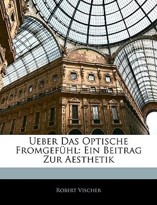 Ueber Das Optische Fromgefhl: Ein Beitrag Zur Aesthetik - Vischer, Robert