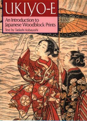 Ukiyo-E: An Introduction to Japanese Woodblock Prints - Kobayashi, Tadashi