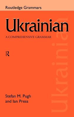 Ukrainian: A Comprehensive Grammar - Press, Ian, and Pugh, Stefan
