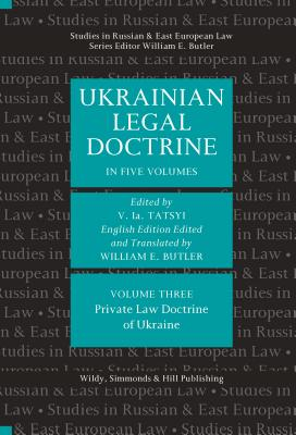 Ukrainian Legal Doctrine Volume 3: Private Law Doctrine of Ukraine - Tatsyi, V La (Editor)