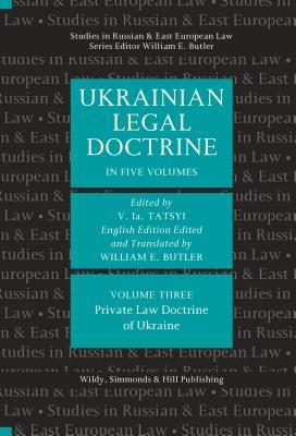 Ukrainian Legal Doctrine Volume 3: Private Law Doctrine of Ukraine - Tatsyi, V La (Editor), and Butler, William E (Translated by)