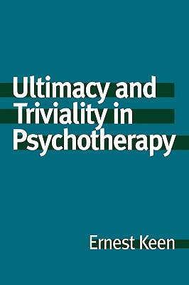 Ultimacy and Triviality in Psychotherapy - Keen, Ernest