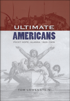 Ultimate Americans: Point Hope, Alaska: 1826-1909 - Lowenstein, Tom