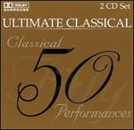 Ultimate Classical: 50 Classical Performances