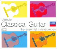 Ultimate Classical Guitar: The Essential Masterpieces - Alexandre Lagoya (guitar); Angel Romero (guitar); Catherine Michel (harp); Celedonio Romero (guitar);...