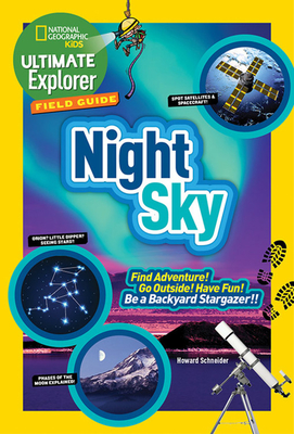 Ultimate Explorer Field Guide: Night Sky: Find Adventure! Go Outside! Have Fun! be a Backyard Stargazer! - Schneider, Howard, and National Geographic Kids