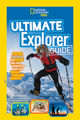 Ultimate Explorer Guide: Explore, Discover, and Create Your Own Adventures with Real National Geographic Explorers as Your Guides! - Honovich, Nancy