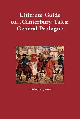 Ultimate Guide To...Canterbury Tales: General Prologue - James, Kristopher