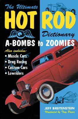 Ultimate Hot Rod Dictionary: A-Bombs to Zoomies - Breitenstein, Jeff