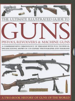 Ultimate Illustrated Guide to Guns, Pistols, Revolvers and Machine Guns - North, Anthony, and Stronge, Charles, and Sweeney, Patrick