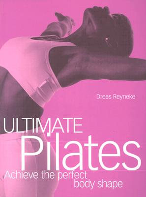 Ultimate Pilates - Reyneke, Dreas