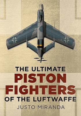 Ultimate Piston Fighters of the Luftwaffe - Miranda, Justo