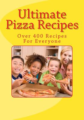 Ultimate Pizza Recipes - Bakewell, Sarah