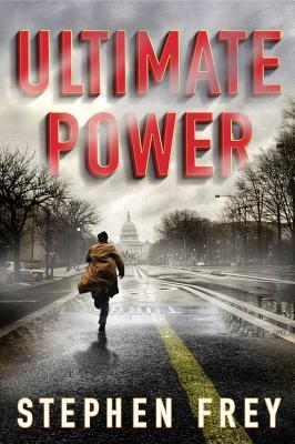 Ultimate Power: A Thriller - Frey, Stephen