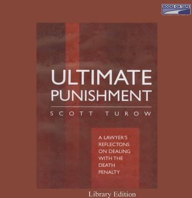 Ultimate Punishment: A Lawyer's Reflectons on Dealing with the Death Penalty - Turow, Scott