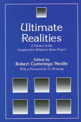 Ultimate Realities: A Volume in the Comparative Religious Ideas Project -