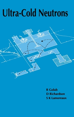 Ultra-Cold Neutrons - Golub, R