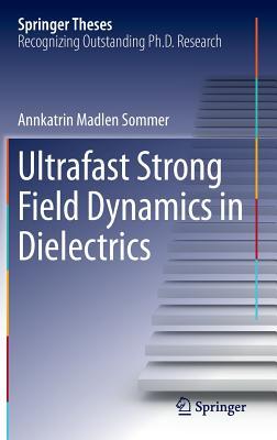 Ultrafast Strong Field Dynamics in Dielectrics - Sommer, Annkatrin Madlen