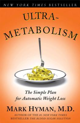 Ultrametabolism: The Simple Plan for Automatic Weight Loss - Hyman, Mark