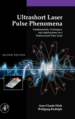 Ultrashort Laser Pulse Phenomena: Fundamentals, Techniques, and Applications on a Femtosecond Time Scale - Diels, Jean-Claude, and Rudolph, Wolfgang, Pro, and Liao, Paul F (Editor)