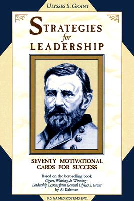Ulysses S. Grant Strategies for Leadership: Seventy Motivational Cards for Success - Kaltman, Al (Original Author)