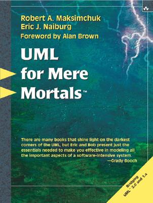 UML for Mere Mortals - Naiburg, Eric J, and Maksimchuk, Robert A