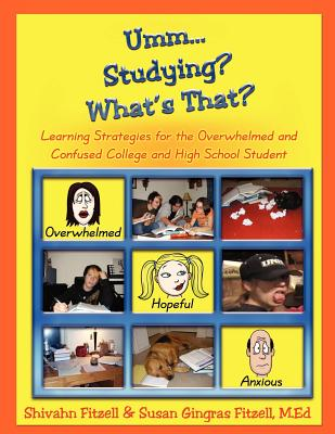 Umm... Studying? What's That?: Learning Strategies for the Overwhelmed and Confused College and High School Student - Fitzell, Shivahn