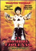 Un Hombre Violento - Valentin Trujillo