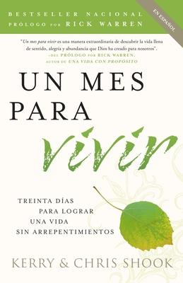 Un Mes Para Vivir: Treinta Dias Para Lograr una Vida Sin Arrepentimientos - Shook, Kerry, and Shook, Chris, and Magnet, Alberto (Translated by)
