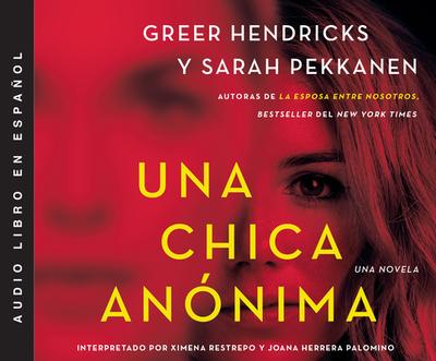 Una Chica An?nima - Hendricks, Greer, and Herrera Palomino, Joana (Read by), and Restrepo, Ximena (Selected by)